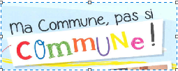 """Ma commune, pas si commune !"""